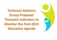 Technical Advisory Group Proposal: Thematic Indicators for a Post-2015 Education Agenda