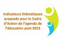Indicateurs thématiques proposés pour le cadre d'action de l'agenda de l'éducation pour l'après 2015
