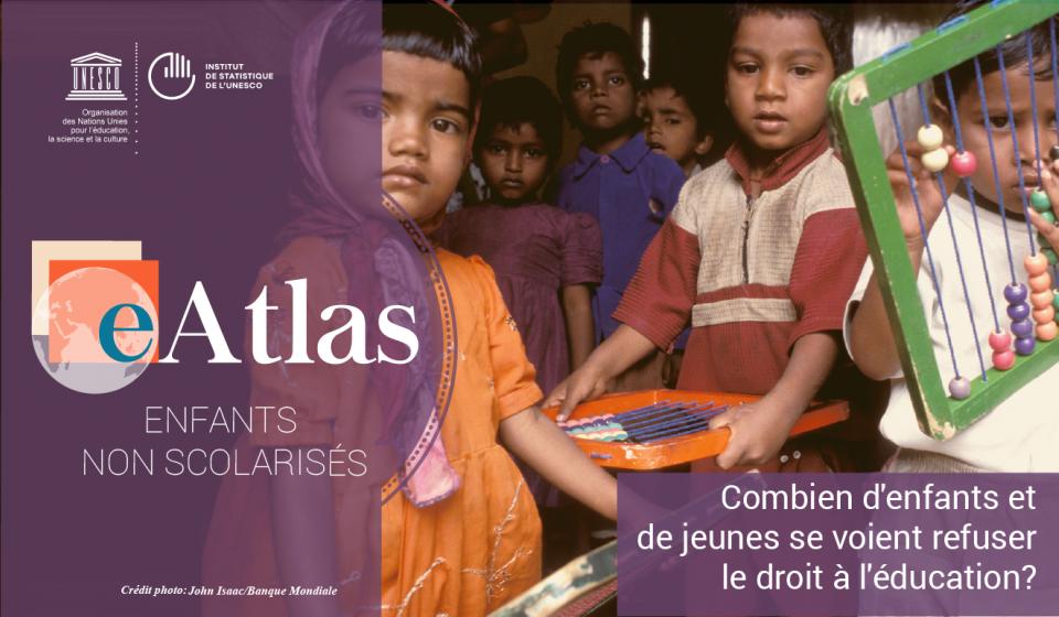 UNESCO eAtlas des enfants non scolarisés